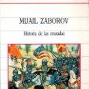Libros de segunda mano: HISTORIA DE LAS CRUZADAS. MIJAIL ZABOROV. BIBLIOTECA DE LA HISTORIA. 1985. . Lote 158675746