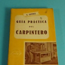Libri di seconda mano: GUÍA PRÁCTICA DEL CARPINTERO. S. ESTÉVEZ. CON 325 ILUSTRACIONES. Lote 158690710