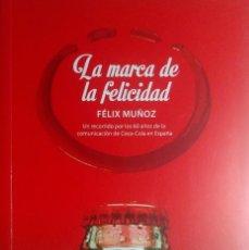Libros de segunda mano: LA MARCA DE LA FELICIDAD … 60 AÑOS DE … COCA-COLA EN ESPAÑA / FÉLIX MUÑOZ. 1ª ED. MADRID : LID, 2013. Lote 158750546