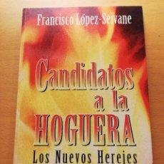 Libros de segunda mano: CANDIDATOS A LA HOGUERA. LOS NUEVOS HEREJES (FRANCISCO LÓPEZ - SEIVANE). Lote 158757486
