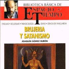 Libros de segunda mano: BRUJERIA Y SATANISMO (JOAQUIN GOMEZ BURON), BIBLIOTECA BASICA DE ESPACIO Y TIEMPO, VER INDICE. Lote 158823682