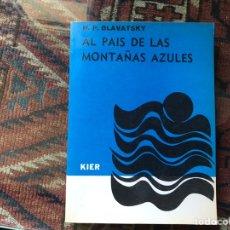 Libros de segunda mano: AL PAÍS DE LAS MONTAÑAS AZULES.H. P. BLAVATSKY. Lote 158893750