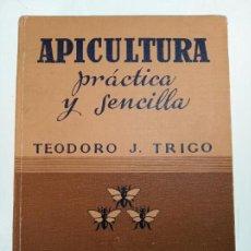 Libros de segunda mano: APICULTURA PRÁCTICA Y SENCILLA. TEODORO J. TRIGO. LA MODERNA APICULTURA S.A. MADRID. 1949.. Lote 158900790