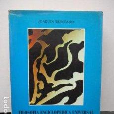Libros de segunda mano: FILOSOFIA ENCICLOPEDICA UNIVERSAL, TOMO I. - JOAQUIN TRINCADO - 1986 - VENEZUELA. Lote 158990766