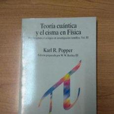 Libros de segunda mano: TEORÍA CUÁNTICA Y EL CISMA EN FÍSICA - POPPER, KARL RAIMUND. Lote 159433742