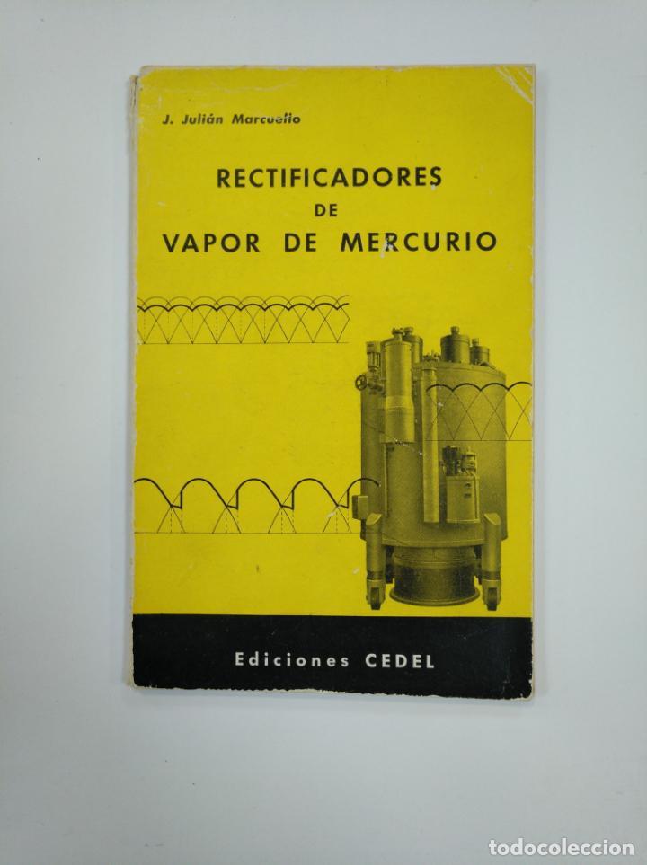 RECTIFICADORES DE VAPOR MERCURIO. J. JULIAN MARCUELLO. EDICIONES CEDEL. TDK382 (Libros de Segunda Mano - Ciencias, Manuales y Oficios - Otros)
