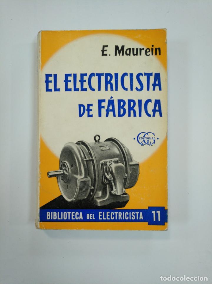 EL ELECTRICISTA DE FABRICA. USO, CONSERVACION Y REPARACIONES MAQUINAS ELECTRICAS. E. MAUREIN TDK382 (Libros de Segunda Mano - Ciencias, Manuales y Oficios - Otros)