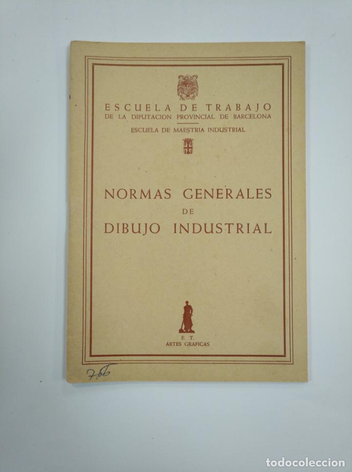 NORMAS GENERALES DE DIBUJO INDUSTRIAL ESCUELA DE TRABAJO LA DIPUTACION PROVINCIAL BARCELONA. TDK382 (Libros de Segunda Mano - Ciencias, Manuales y Oficios - Otros)