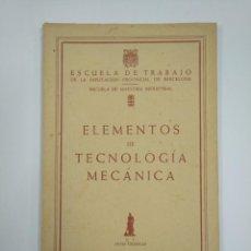 Libros de segunda mano - ELEMENTOS DE TECNOLOGIA MECANICA. ESCUELA DE TRABAJO DE LA DIPUTACION PROVINCIAL DE BARCELONA TDK382 - 159495698