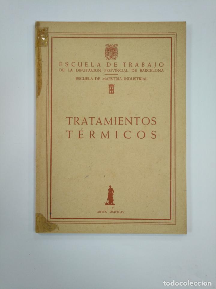 TRATAMIENTOS TERMICOS. ESCUELA DE TRABAJO DE LA DIPUTACION PROVINCIAL DE BARCELONA. TDK382 (Libros de Segunda Mano - Ciencias, Manuales y Oficios - Otros)
