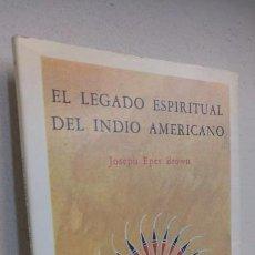 Libros de segunda mano: EL LEGADO ESPIRITUAL DEL INDIO AMERICANO JOSEPH EPES . Lote 159503982