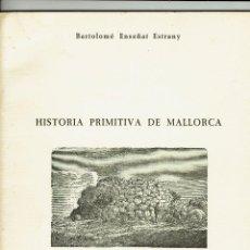 Libros de segunda mano: HISTORIA PRIMITIVA DE MALLORCA, POR BARTOLOMÉ ENSEÑAT ESTRANY. AÑO 1971. (MENORCA.2.2). Lote 159516238