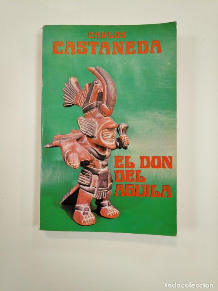 EL DON DEL ÁGUILA. CASTANEDA, CARLOS. TDK383 (Libros de Segunda Mano - Parapsicología y Esoterismo - Otros)