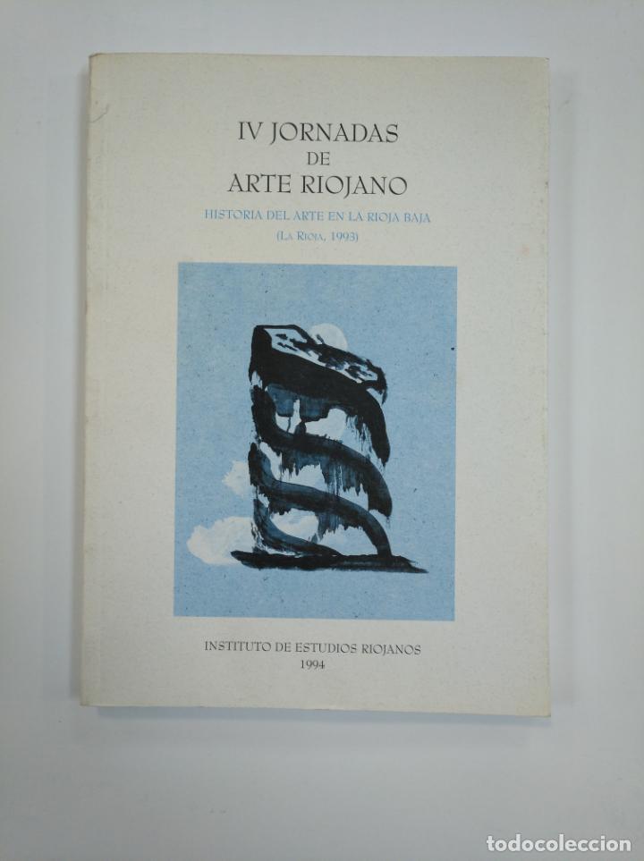 IV JORNADAS DE ARTE RIOJANO. HISTORIA DEL ARTE EN LA RIOJA BAJA: 1993. ARRÚE UGARTE, BEGOÑA TDK383 (Libros de Segunda Mano - Bellas artes, ocio y coleccionismo - Otros)