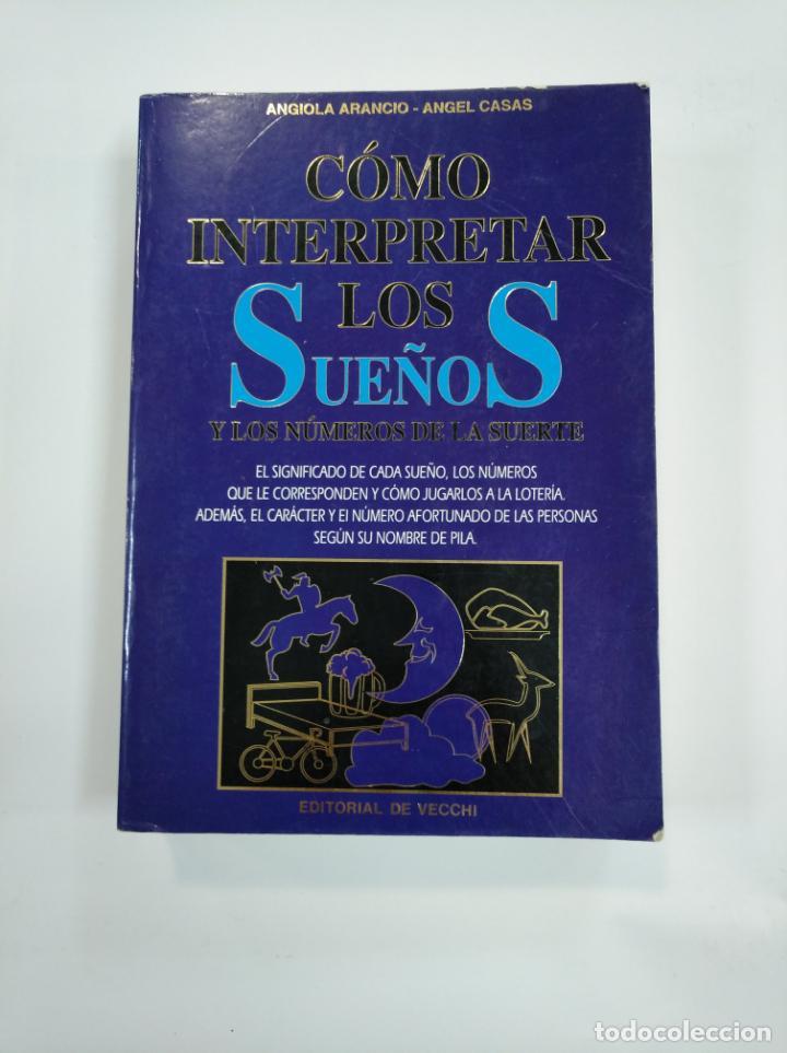 CÓMO INTERPRETAR LOS SUEÑOS Y LOS NÚMEROS DE LA SUERTE. ANGIOLA ARANCIO, ANGEL CASAS. TDK383 (Libros de Segunda Mano - Parapsicología y Esoterismo - Otros)