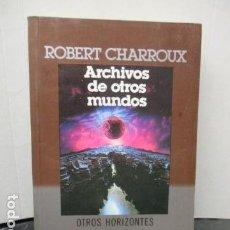 Libros de segunda mano: ARCHIVOS DE OTROS MUNDOS - ROBERT CHARROUX . Lote 159575926