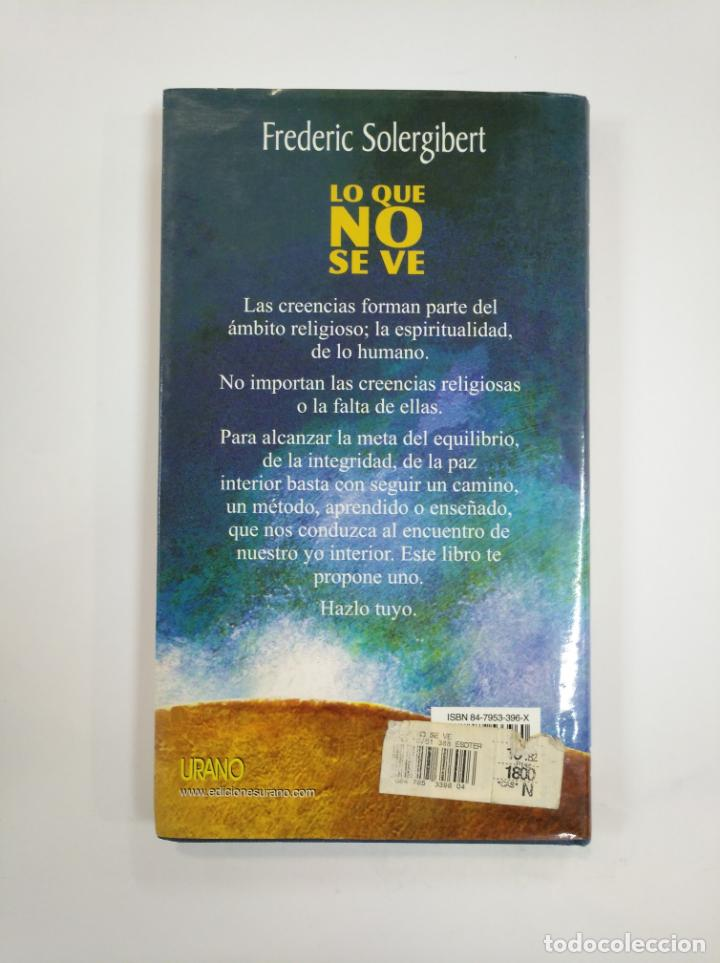 Libros de segunda mano: LO QUE NO SE VE. - LA NUEVA ESPIRITULIDAD MAS ALLA DE LAS CREENCIAS. FREDERIC SOLERGIBERT. TDK383 - Foto 2 - 159613618