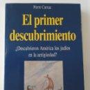 Libros de segunda mano: EL PRIMER DESCUBRIMIENTO ¿DESCUBRIERON AMÉRICA LOS JUDIOS EN LA ANTIGÜEDAD? HISTORIA. PIERRE CARNAC. Lote 159657982