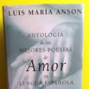 Libros de segunda mano: ANTOLOGÍA DE LAS MEJORES POESÍAS DE AMOR EN LENGUA ESPAÑOLA - L. M. ANSÓN - TAPA DURA. Lote 159700506