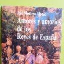 Libros de segunda mano: AMORES Y AMORÍOS DE LOS REYES DE ESPAÑA - J. MONTERO ALONSO. Lote 159700842