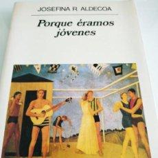 Libros de segunda mano: JOSEFINA ALDECOA PORQUE ERAMOS JOVENES ANAGRAMA. Lote 159736406