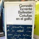 Libros de segunda mano: GONZALO TORRENTE BALLESTER. COTUFAS EN EL GOLFO. Lote 159836278