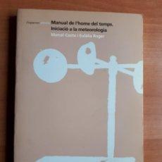 Libros de segunda mano: MANUAL DE L'HOME DEL TEMPS. INICIACIÓ A LA METEOROLOGIA. MARCEL COSTA I EULÀLIA ROGER. Lote 159867866
