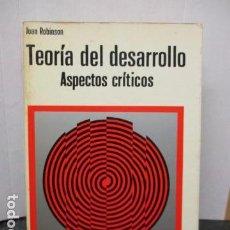 Libros de segunda mano: TEORÍA DEL DESARROLLO. ASPECTOS CRÍTICOS. JOAN ROBINSON. ED. MARTINEZ ROCA. Lote 159920986