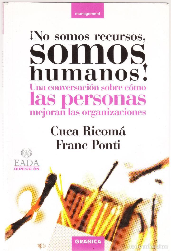 NO SOMOS RECURSOS SOMOS HUMANOS - MANAGEMENT - CUCA RICOMA - FRANC PONTI - GRANICA 2004 (Libros de Segunda Mano - Pensamiento - Otros)
