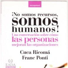 Libros de segunda mano: NO SOMOS RECURSOS SOMOS HUMANOS - MANAGEMENT - CUCA RICOMA - FRANC PONTI - GRANICA 2004. Lote 159953646
