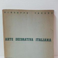Libros de segunda mano: LIBRO ARTE DECORATIVA ITALIANA 1938 - GIUSEPPE PAGANO - ULRICO HOEPLI EDITORE - MILANO. Lote 159966380