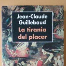 Libros de segunda mano: LA TIRANÍA DEL PLACER. JEAN-CLAUDE GUILLEBAUD. EDITORIAL ANDRÉS BELLO.. Lote 160086126