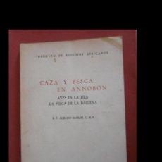 Libros de segunda mano: CAZA Y PESCA EN ANNOBON. AVES DE LA ISLA. LA PESCA DE LA BALLENA. AURELIO BASILIO. Lote 194304065