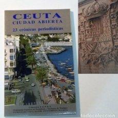 Libros de segunda mano: CEUTA CIUDAD ABIERTA - LIBRO - 23 CRÓNICAS PERIODÍSTICAS - HISTORIA CIUDAD FOTOS ETC - ESPAÑA. Lote 160287794