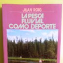 Libros de segunda mano: LA PESCA FLUVIAL COMO DEPORTE -- JUAN ROIG . Lote 160302898