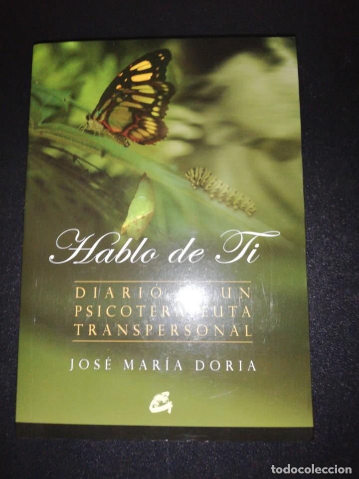HABLO DE TI, DIARIO DE UN PSICOTERAPEUTA TRANSPERSONAL, JOSE MARIA DORIA (Libros de Segunda Mano - Pensamiento - Otros)
