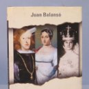Libros de segunda mano: LAS CORONAS HUECAS. REYES Y REINAS OLVIDADOS QUE CREARON LEYENDA. JUAN BALANSO. Lote 160419430