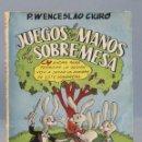 Libros de segunda mano: JUEGOS DE MANOS DE SOBREMESA. P. WENCESLAO CIURO. Lote 160421334