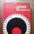 Libros de segunda mano: TRAZADO Y CALCULO DE CALDERERIA, JORGE AYALA, EDICIONES URMO, 1966. Lote 160488802
