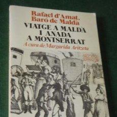 Libros de segunda mano: VIATGE A MALDA I ANADA A MONTSERRAT, DE RAFAEL D'AMAT, BARO DE MALDA. 1986. Lote 160505718
