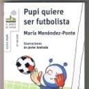 Libros de segunda mano: PUPI QUIERE SER FUTBOLISTA DE MARÍA MENÉNDEZ-PONTE - EL BARCO DE VAPOR BLANCA TAPA BLANDA NUEVO. Lote 160591946