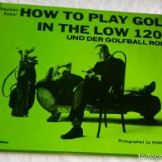 Libros de segunda mano: HOW TO PLAY GOLF IN THE LOW 120´S UND DER GOLFBALL ROLLT; STEPHEN BAKER - EN ALEMAN - 1988. Lote 160601638