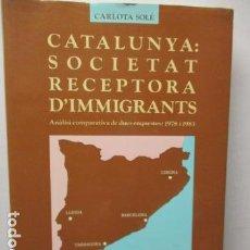 Libros de segunda mano: CATALUNYA: SOCIETAT RECEPTORA D'IMMIGRANTS, PER CARLOTA SOLÉ - 1988. Lote 160619146