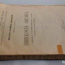 Livros em segunda mão: SIMBOLOGÍA ARCAICA - ROSO DE LUNA - ED PUEYO 1921 - BIBLIOTECA POLIGRÁFICA BLAVATSQUIANA S: C T;2. Lote 160639362