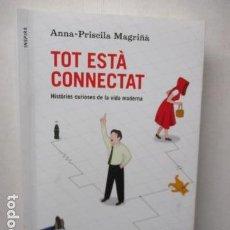 Libros de segunda mano: TOT ESTA CONNECTAT - DE ANNA-PRISCILA MAGRIÑÀ, ADOLF RODRIGUEZ GUILLEN (EN CATALAN). Lote 160647210