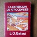 Libros de segunda mano: LA EXHIBICIÓN DE ATROCIDADES, DE J.G. BALLARD (MINOTAURO/EDHASA, 1981). 180 PÁGINAS.. Lote 160660617