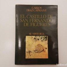 Libros de segunda mano: EL CASTILLO DE SAN FERNANDO DE FIGUERAS, (GIRONA), SU HISTORIA, (DIAZ CAPMANY), 1982. Lote 160729210
