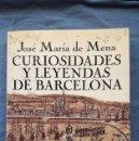 Libros de segunda mano: CURIOSIDADES Y LEYENDAS DE BARCELONA. FIRMADO Y DEDICADO POR J.MARÍA DE MENA, 1990. Lote 160731970