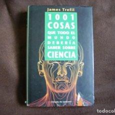 Libros de segunda mano: 1001 COSAS QUE TODO EL MUNDO DEBERIA SABER SOBRE LA CIENCIA. Lote 160817866