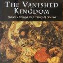 Libros de segunda mano: THE VANISHED KINGDOM. TRAVELS THROUGH THE HISTORY OF PRUSSIA / JAMES C. ROY - LIBRO EN INGLÉS. Lote 160857938